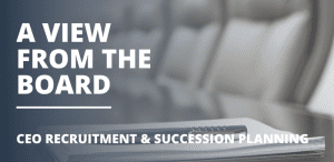 A view from the board - CEO recruitment & succession planning